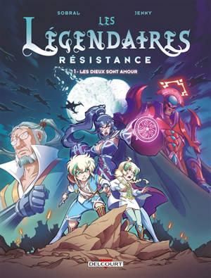 Les Légendaires : résistance. Volume 1, Les dieux sont amour