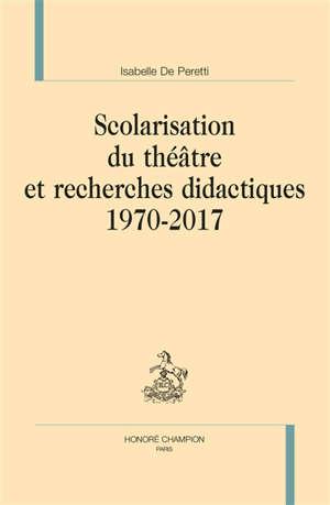 Scolarisation du théâtre et recherches didactiques : 1970-2017
