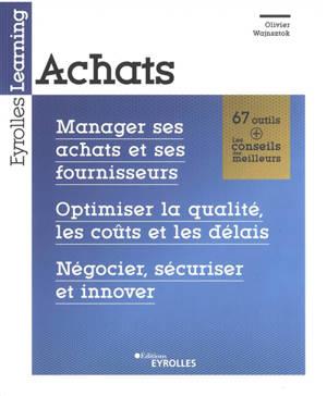 Achats : manager ses achats et ses fournisseurs, optimiser la qualité, les coûts et les délais, négocier, sécuriser et innover