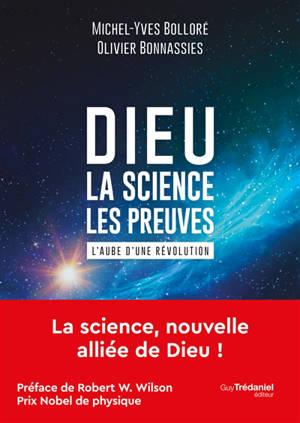 Dieu : la science, les preuves : l'aube d'une révolution