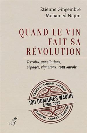 Quand le vin fait sa révolution : terroirs, appellations, cépages, vignerons : tout savoir