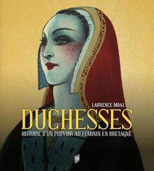 Duchesses : histoire d'un pouvoir au féminin en Bretagne