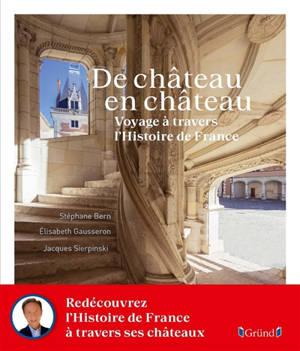 De château en château : voyage à travers l'histoire de France