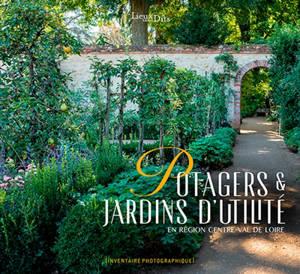 Potagers & jardins d'utilité en région Centre-Val de Loire : inventaire photographique