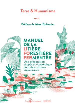 Manuel de la litière forestière fermentée : une préparation simple et économique pour des cultures vigoureuses