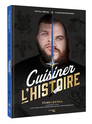 Cuisiner l'histoire : 35 recettes inspirées par les grands personnages historiques
