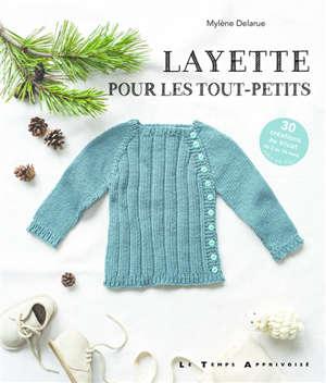 Layette pour les tout-petits : 60 créations au tricot du 3 au 36 mois : jeu de fil