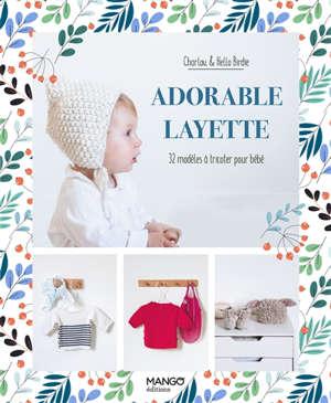 Adorable layette : 32 modèles à tricoter pour bébé