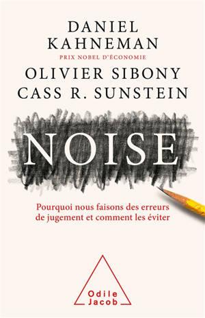 Noise : pourquoi nous faisons des erreurs de jugement et comment les éviter