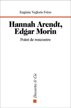 Hannah Arendt, Edgar Morin : point de rencontre