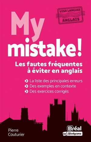 My mistake ! : les fautes fréquentes à éviter en anglais