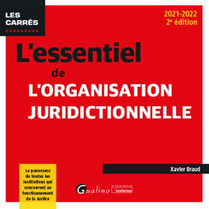 L'essentiel de l'organisation juridictionnelle : le panorama de toutes les institutions qui concourent au fonctionnement de la justice : 2021-2022