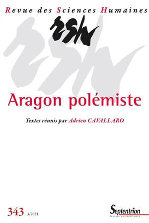 Revue des sciences humaines. n° 343, Aragon polémiste