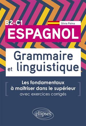 Espagnol B2-C1 : grammaire et linguistique : les fondamentaux à maîtriser dans le supérieur, avec exercices corrigés
