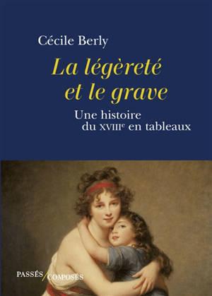 La légèreté et le grave : une histoire du XVIIIe siècle en tableaux