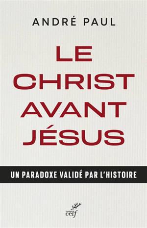 Le Christ avant Jésus : un paradoxe validé par l'histoire