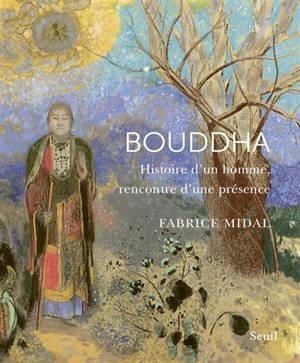 Bouddha : histoire d'un homme, rencontre d'une présence