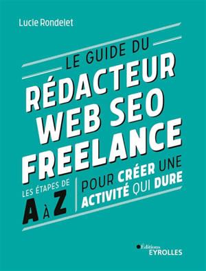 Le guide du rédacteur web SEO freelance : les étapes de A à Z pour créer une activité qui dure