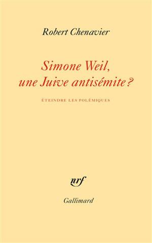Simone Weil, une Juive antisémite ? : éteindre les polémiques