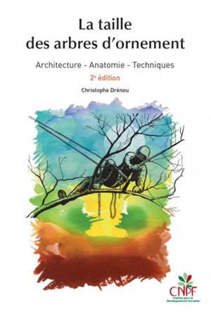 La taille des arbres d'ornement : architecture, anatomie, techniques