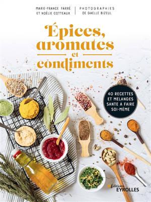 Epices et condiments : 40 recettes et mélanges santé à faire soi-même