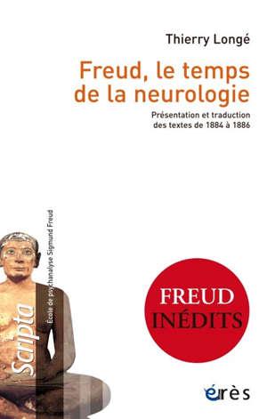 Freud, le temps de la neurologie : présentation et traduction des textes de Freud (1884-1886)