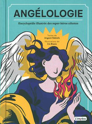 Angélologie : encyclopédie illustrée des super-héros célestes