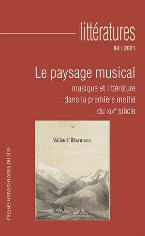 Littératures. n° 84, Le paysage musical : musique et littérature dans la première moitié du XIXe siècle