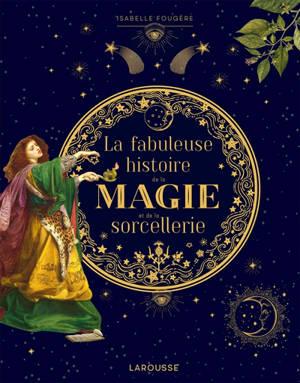 La fabuleuse histoire de la magie et de la sorcellerie