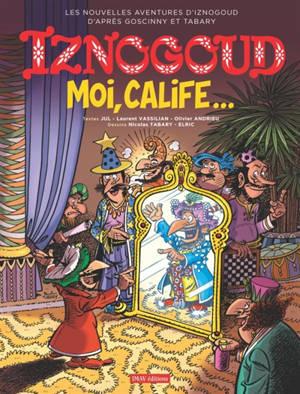 Les nouvelles aventures d'Iznogoud d'après Goscinny et Tabary. Volume 31, Moi, calife...