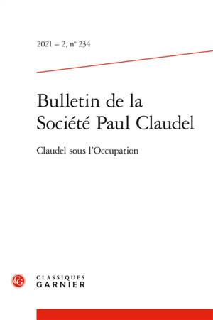 Bulletin de la Société Paul Claudel. n° 234, Claudel sous l'Occupation