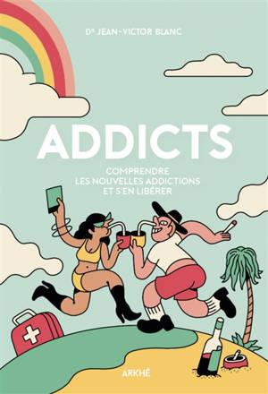 Addicts : comprendre les nouvelles addictions et s'en libérer