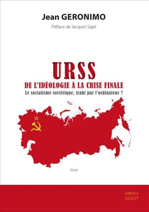 URSS, de l'idéologie à la crise finale : le socialisme soviétique, trahi par l'ordinateur ? : essai