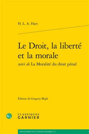 Le droit, la liberté et la morale; Suivi de La moralité du droit pénal