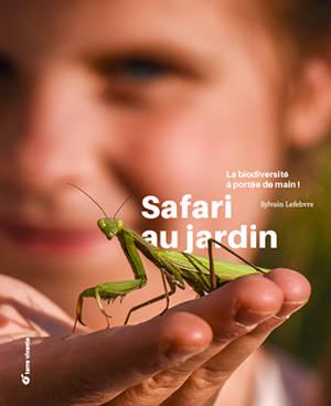 Safari au jardin : la biodiversité à portée de main !