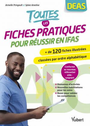 Toutes les fiches pratiques pour réussir en IFAS : + de 120 fiches illustrées classées par ordre alphabétique, DEAS : conforme au nouveau référentiel aide-soignant