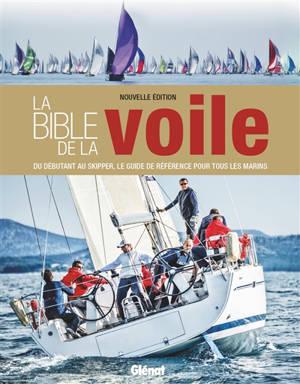 La bible de la voile : du débutant au skipper, le guide de référence pour tous les marins