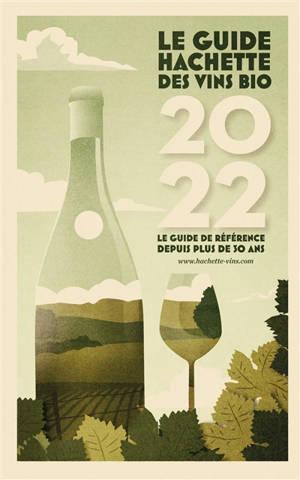 Le guide Hachette des vins bio 2022 : le guide de référence depuis plus de 50 ans