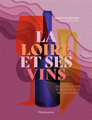La Loire et ses vins : deux mille ans d'histoire et de commerce