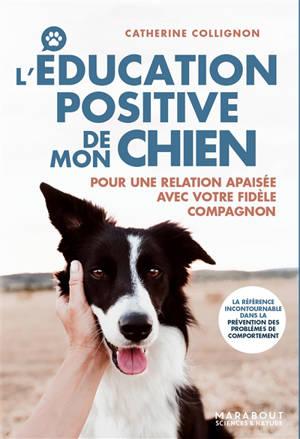 L'éducation positive de mon chien : pour une relation apaisée avec votre fidèle compagnon