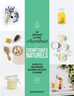 Le grand livre Marabout des cosmétiques naturels : 100 recettes pour fabriquer vos produits de beauté à la maison