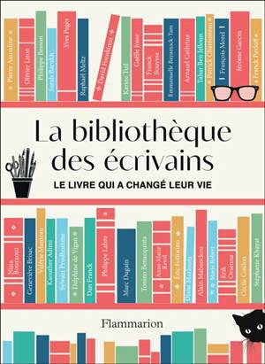 La bibliothèque des écrivains : le livre qui a changé leur vie
