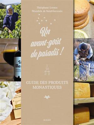 Un avant-goût de paradis ! : guide des produits monastiques