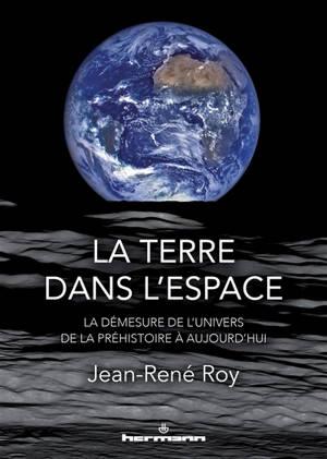 La Terre dans l'espace : la démesure de l'Univers : de la préhistoire à aujourd'hui