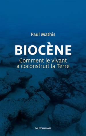 Biocène : comment le vivant a coconstruit la Terre