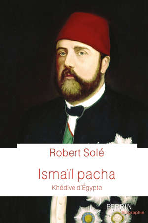 Ismaïl Pacha : khédive d'Egypte