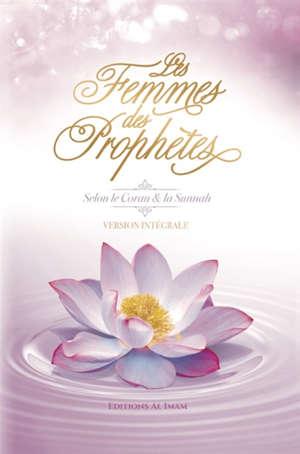 Les femmes des prophètes : selon le Coran et la Sunnah : version intégrale