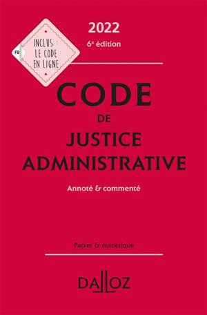 Code de justice administrative 2022 : annoté & commenté