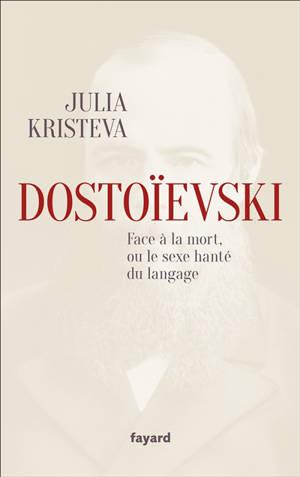 Dostoïevski : face à la mort, ou le sexe hanté du langage