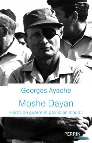 Moshe Dayan : héros de guerre et politicien maudit